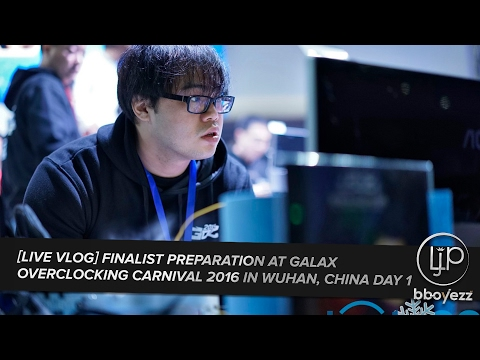 [LIVE VLOG] Finalist Preparation at Galax Overclocking Carnival 2016 in Wuhan, China Day 1