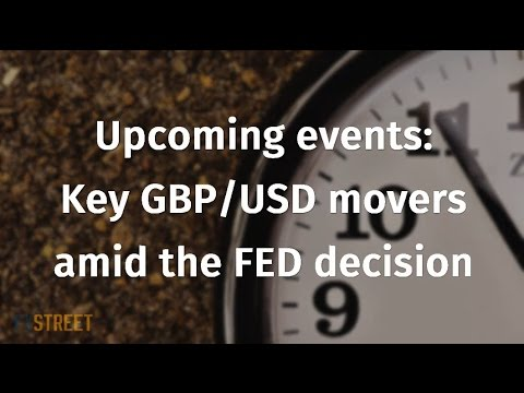 Upcoming: events Key GBP/USD movers amid the FED decision