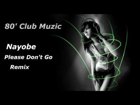 Nayobe - Please Don't Go ( Remix )