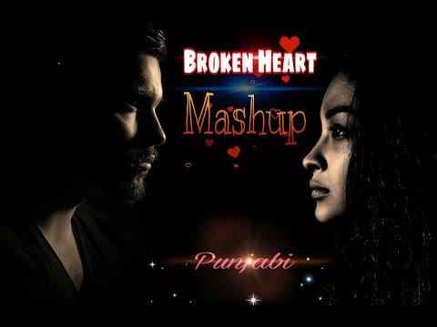 Broken Heart Punjabi  Mashup   Sad Song Punjabi 2018