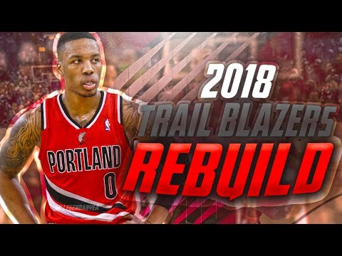 Rebuilding the 2018 PORTLAND TRAIL BLAZERS! THE MOST STACKED TEAM EVER😱?! NBA 2K17 MYLEAGUE