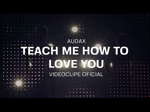 AUDAX - Teach Me How To Love You (video clipe oficial)