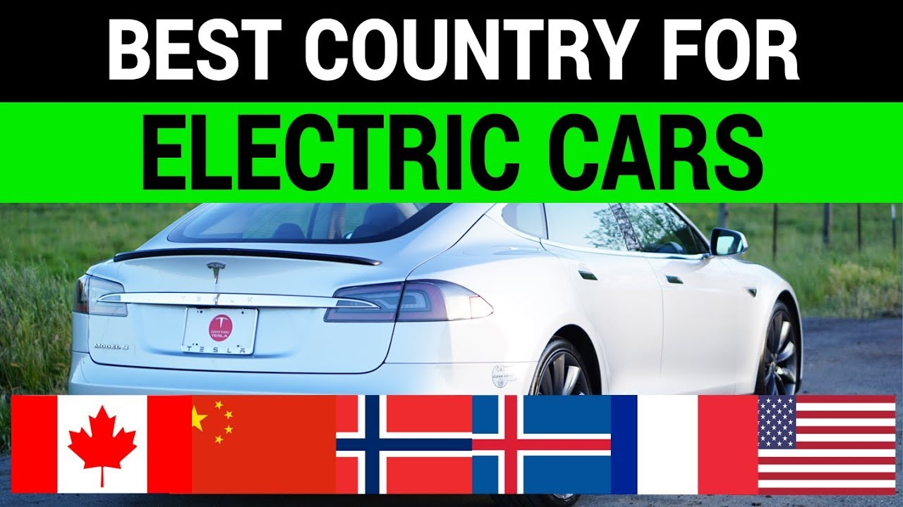 Best Country For Electric Cars Us Vs China Norway Canada