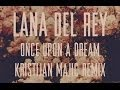 Lana Del Rey Once Upon A Dream Kristijan Majic Remix mp3