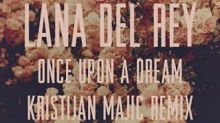 Lana Del Rey - Once Upon A Dream (Kristijan Majic Remix)