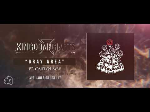 Kingdom Of Giants - Gray Area (Ft. Cailtyn Mae)