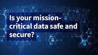 Is Your Mission-Critical Data Safe and Secure?