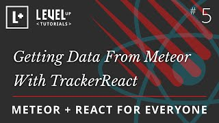 Meteor & React For Everyone #5 - Getting Data From Meteor With TrackerReact