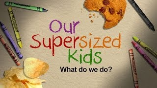 Our Supersized Kids: Healthy Eating Children?