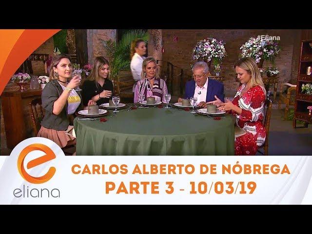 Surpresa para Carlos Alberto de Nóbrega - Parte 3 | Programa Eliana (10/03/19)