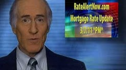 Monday 6PM 03/07/11 Today's Current Mortgage Rates FLAT