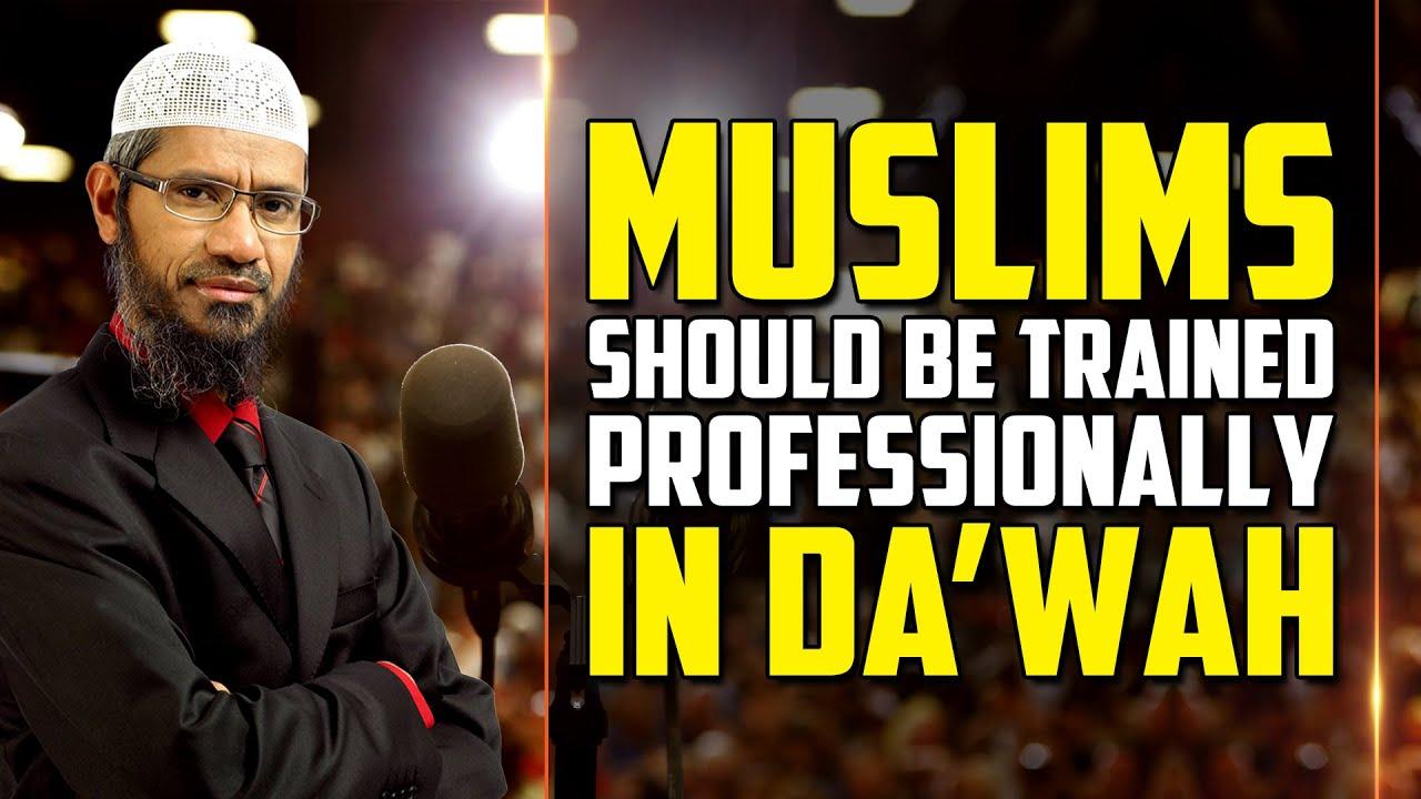 Muslims should be Trained Professionally in Dawah - Dr Zakir Naik