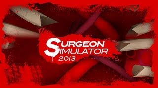 Surgeon Simulator 2013 - Official Trailer