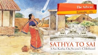 Sathya to Sai - Episode 03 - The Advent  || Sai Katha