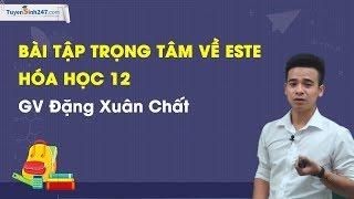 Bài tập trọng tâm về este - Hóa học 12 - GV Đặng Xuân Chất