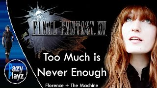 Florence + The Machine- Too Much Is Never Enough | Songs for Final Fantasy XV || Official Soundtrack