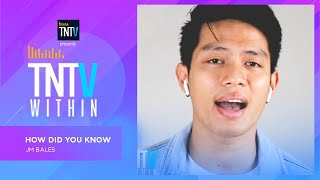 TNTV Within: How Did You Know - JM Bales|TNT Versions