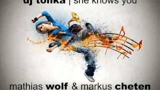 DJ Tonka - She Knows You (Mathias Wolf & Markus Cheten 2011 Remix)