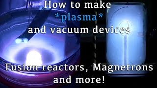 Putting Plasma to Work (DIY Fusion Reactors, Magnetrons and More!)