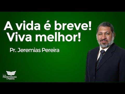 Pregação Pr Jeremias Pereira  A vida é breve Viva melhor