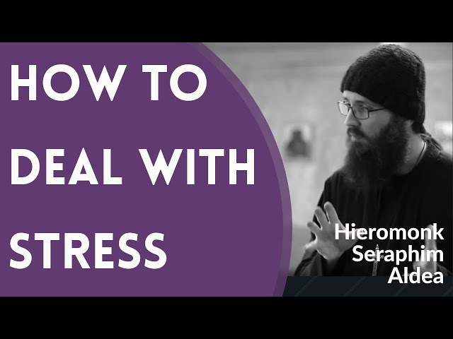 Father Seraphim Aldea - How to Deal With Stress