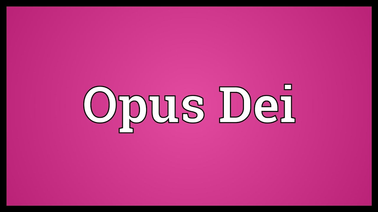 Opus Dei Meaning Youtube