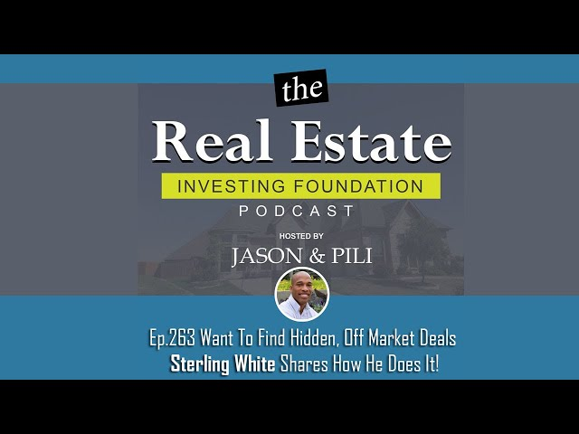 Ep 263 Want To Find Hidden, Off Market Deals Sterling White Shares How He Does It!