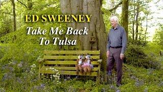 Ed Sweeney - Take Me Back to Tulsa