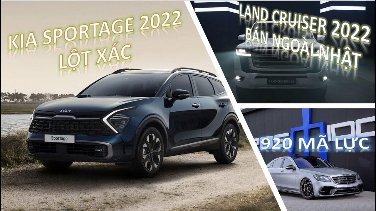 Kia Sportage 2022 - LỘT XÁC, AMG  S63 bản độ 920 mã, Land Cruiser 2022 có mặt ngoài Nhật Bản