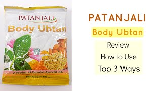 Patanjali Body Ubtan | Review and How to Use | Top 3 Ways