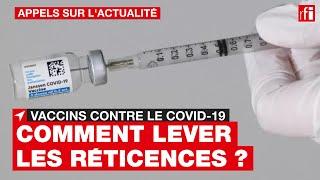 Vaccins / Covid-19 : lever les réticences ?