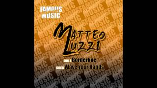 Matteo Luzzi - Wave Your Hands (Original Mix)