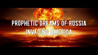 Prophetic Dreams of Russia Invasion on America