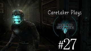 Caretaker Plays - Dead Space #27 | The Chapters Are A Spoiler