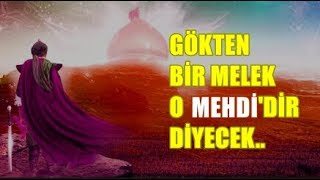 """GÖKTEN BİR MELEK """"O MEHDİ"""" DİR DİYE SESLENECEK VE BU SESİ TÜM KAİNAT İŞİTECEK !!"""