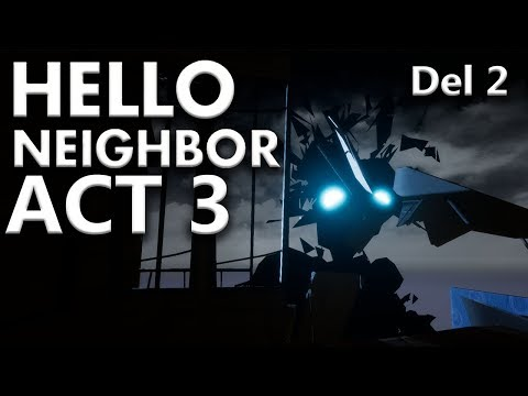HELLO NEIGHBOR ACT 3 : Nä men hello !