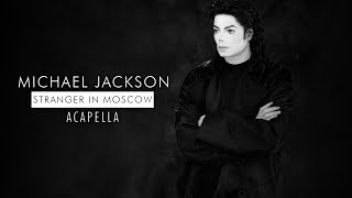 Michael Jackson - Stranger In Moscow [Mastered Acapella]