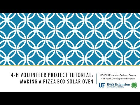 4-H Volunteer Project Tutorial: Making a Pizza Box Solar Oven