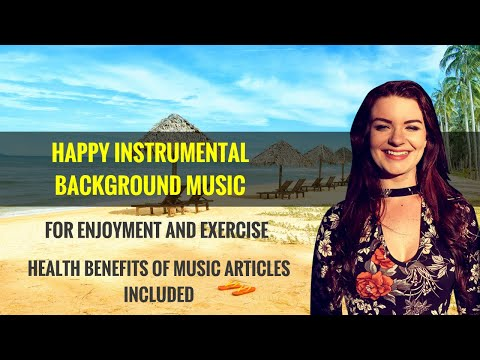 happy-instrumental-background-music.-health-benefits-of-music-articles-included