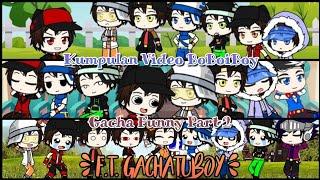 Kumpulan Video BoBoiBoy Gacha Funny [Gacha Club] Part 2 - Rize Channel