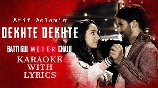 Dekhte Dekhte - Atif Aslam | Original Karaoke With Lyrics | New Bollywood Karaoke 2018