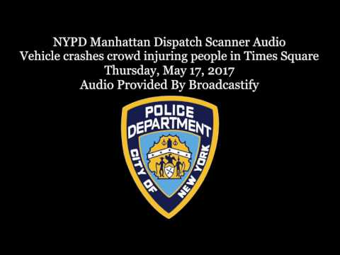 NYPD FDNY Dispatch Scanner Audio Vehicle crashes into crowd injuring killing people in Times Square