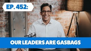 Our Leaders Are Gasbags | The Michael Knowles Show Ep. 452