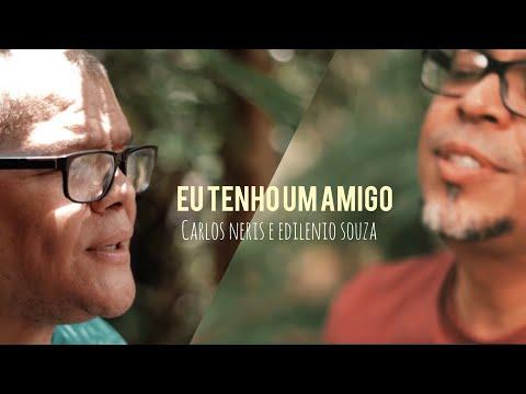 Eu Tenho Um Amigo - Edilenio Souza E Carlos Neris (feat. Cacau Siqueira)
