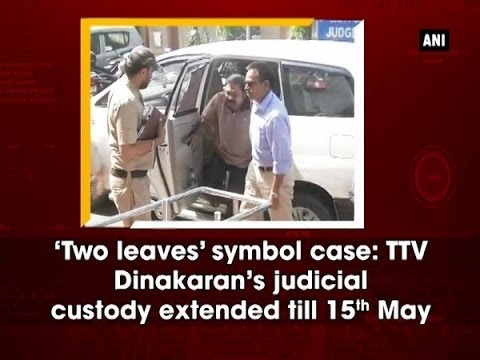 'Two leaves' symbol case: TTV Dinakaran's judicial custody extended till 15th May - Delhi News