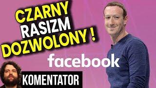OFICJALNIE Facebook Zezwala na Czarny Rasizm - Zwalcza TYLKO BIAŁY Analiza Komentator Pieniądze ACTA