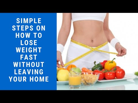 Simple Steps On How To Lose Weight Fast Without Leaving Your Home