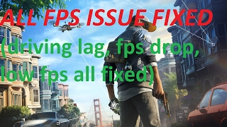 How To Optimize Watchdogs 2 The Real Way (driving lag fix, fps drop fix)