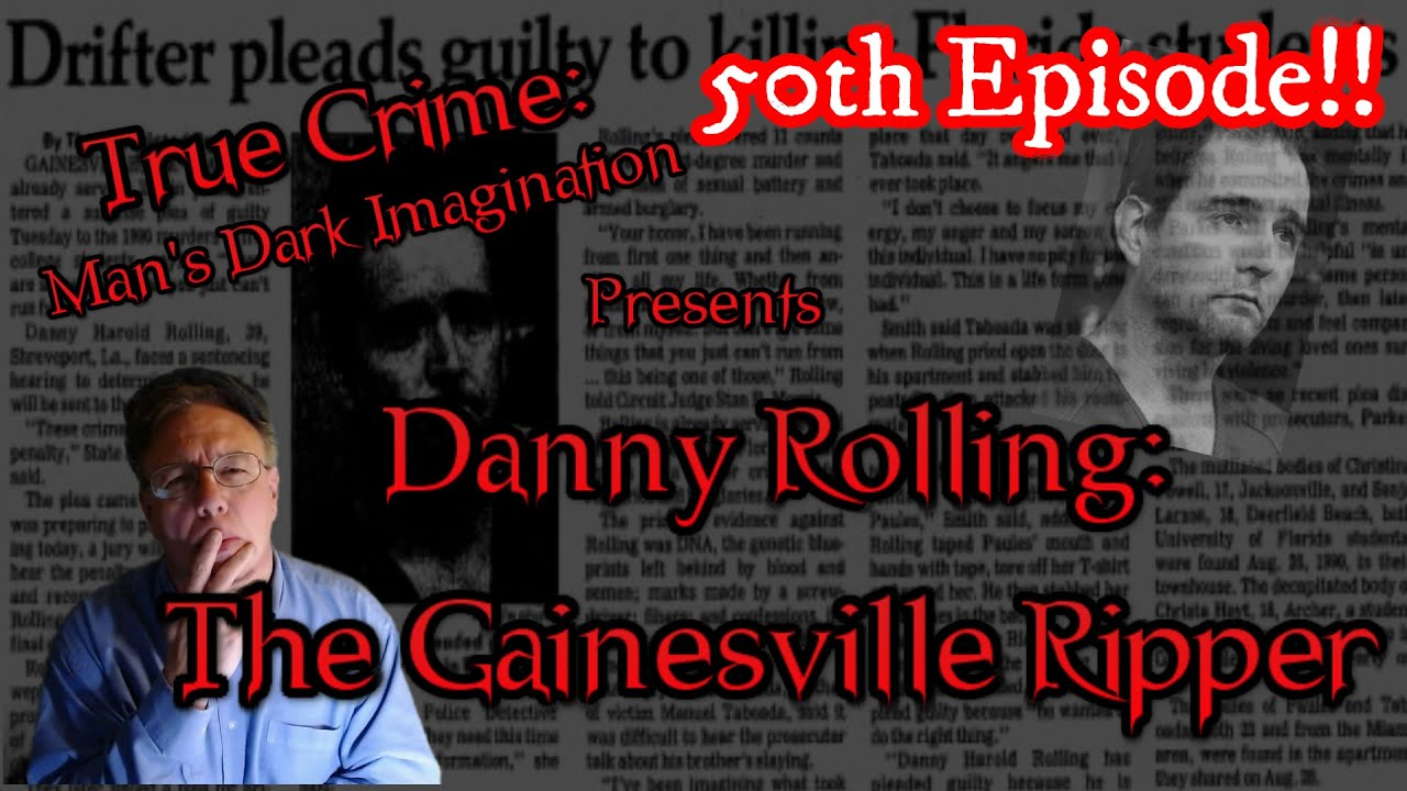 Danny Rolling: The Gainesville Ripper [SPECIAL 50th EPISODE]