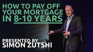 Property Investing, how to pay off your mortgage in 8 to 10 years by Simon Zutshi